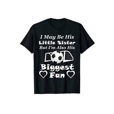 I May Be His Little Sister Biggest Fan Soccer T-Shirt