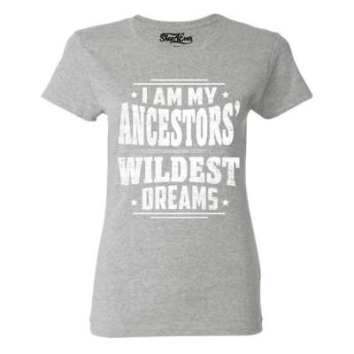 レディース 衣類 トップス Shop4Ever Women's I Am My Ancestors Wildest Dreams Graphic T-Shirt Tシャツ