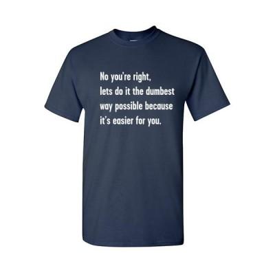 ユニセックス 衣類 トップス No You're Right Let's Do It The Dumbest Way Possible Because It's Easier For You MRT Small Blue Funny T-shirts