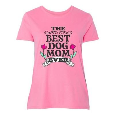 レディース 衣類 トップス The Best Dog Mom Ever Women's Plus Size T-Shirt Tシャツ