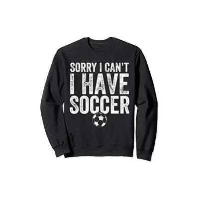 Sorry I Can't I Have Soccer Sweatshirt - Soccer Player Gift