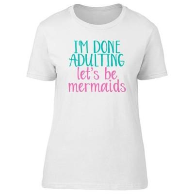レディース 衣類 トップス Done Adulting Lets Be Mermaids Women's T-shirt Tシャツ