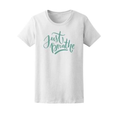 レディース 衣類 トップス Inspirational Quote Just Breathe Tee Women's -Image by Shutterstock Tシャツ