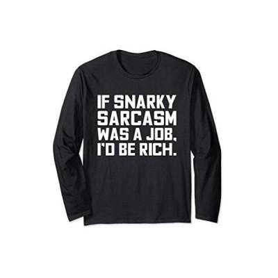 卑劣な皮肉が仕事だったら、私は金持ちになるだろう面白い皮肉 長袖Tシャツ