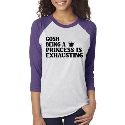 レディース 衣類 トップス Being A Princess Is Exhausting Womens 3/4 Raglan Sleeve ブラウス&シャツ