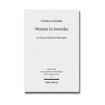 Weimar in Amerika: Leo Strauss' Politische Philosophie