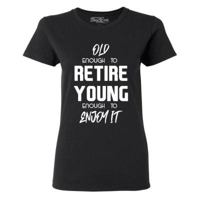 レディース 衣類 トップス Shop4Ever Women's Old Enough to Retire Young Enough to Enjoy It Graphic T-Shirt グラフィックティー